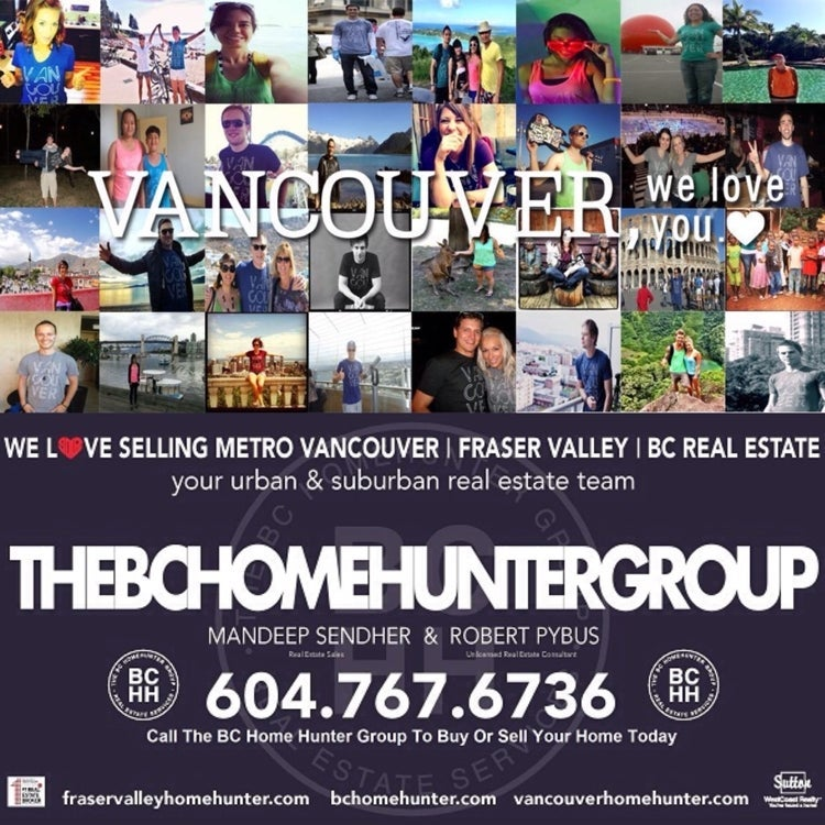 @BCHOMEHUNTER  THE BC HOME HUNTER GROUP METRO VANCOUVER I FRASER VALLEY I BC URBAN & SUBURBAN REAL ESTATE SALES  We don't just specialize in luxury estates - we don't just specialize in urban condo's - we don't just specialize in suburban homes.....we specialize in Y❤️U! WE SELL REAL ESTATE - DIFFERENTLY!  We are BCHH and we specialize in YOU. Our BCHH real estate team S❤️LD is recognized everywhere as our trademark for not just selling your home differently but more importantly how we treat each and every buyer, seller and our communities!  Whether your a Metro Vancouver, Fraser Valley or BC Home Hunter our BCHH real estate experts know your way home. You've noticed we're different. We specialize in you.  We all reach that time in our lives: the moment when we're ready to settle down, plant deep roots and plan for the future.  Like us on Facebook and follow us on Twitter, Instagram, YouTube, Pinterest, Tumblr and Google+ today.  #Calgary #Edmonton #Toronto #Vancouver #WhiteRock #SouthSurrey #WestVancouver #Langley #MapleRidge #NorthVancouver #Langley #FraserValley #Burnaby #FortLangley #PittMeadows #Delta #Richmond #CoalHarbour #Surrey #Abbotsford #FraserValley #Kerrisdale #Cloverdale #Coquitlam #EastVan #Richmond #PortMoody #Yaletown #CrescentBeach #Clayton #MorganCreek #FraserValleyHomeHunter #VancouverHomeHunter  Considering buying or selling any Metro Vancouver, Fraser Valley or BC real estate? Call our passionate real estate experts at THE BC HOME HUNTER GROUP today, 604-767-6736.