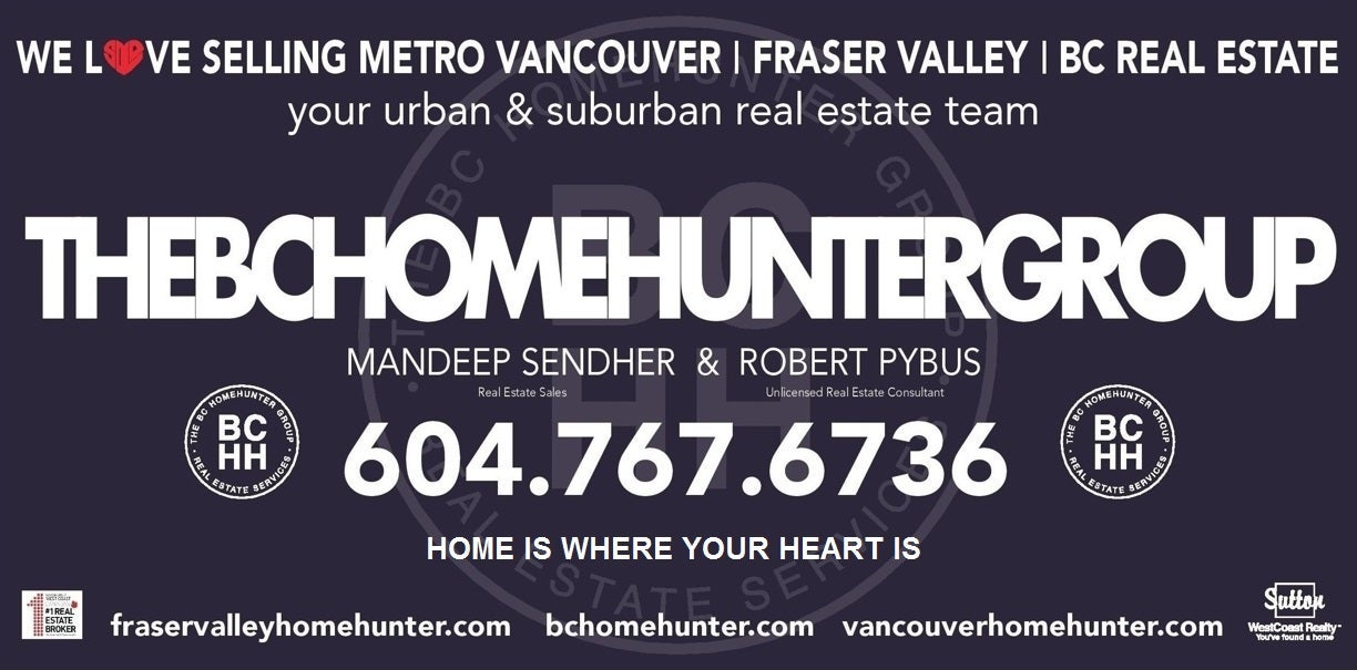 THE BC HOME HUNTER GROUP METRO VANCOUVER I FRASER VALLEY I BC YOUR URBAN & SUBURBAN REAL ESTATE EXPERTS 604-767-6736  WE SELL REAL ESTATE - DIFFERENTLY!  Whether your a Metro Vancouver, Fraser Valley or BC Home Hunter our BCHH real estate experts know your way home. You've noticed we're different. We specialize in you.  #Vancouver #WhiteRock #SouthSurrey #WestVancouver #Langley #MapleRidge #NorthVancouver #Langley #FraserValley #Burnaby #FortLangley #PittMeadows #Delta #Richmond #CoalHarbour #Surrey #Abbotsford #FraserValley #Kerrisdale #Cloverdale #Coquitlam #EastVan #Richmond #PortMoody #Yaletown #CrescentBeach #Clayton #MorganCreek #FraserValleyHomeHunter #VancouverHomeHunter #OceanPark #MorganHeights #GrandviewHeights #LynnValley #Kitsilano   #bchomehunter #vancouverhomehunter #fraservalleyhomehunter  #northvancouverhomehunter #whiterockhomehunter #langleyhomehunter #fortlangleyhomehunter #westvancouverhomehunter #pittmeadowshomehunter #burnabyhomehunter #coquitlamhomehunter #deltahomehunter #mapleridgehomehunter