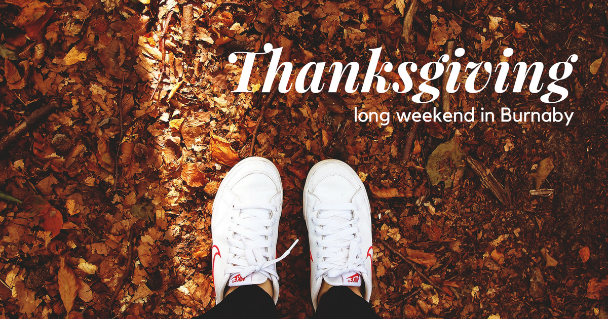 Things to do in Burnaby on Thanksgiving long weekend 2017