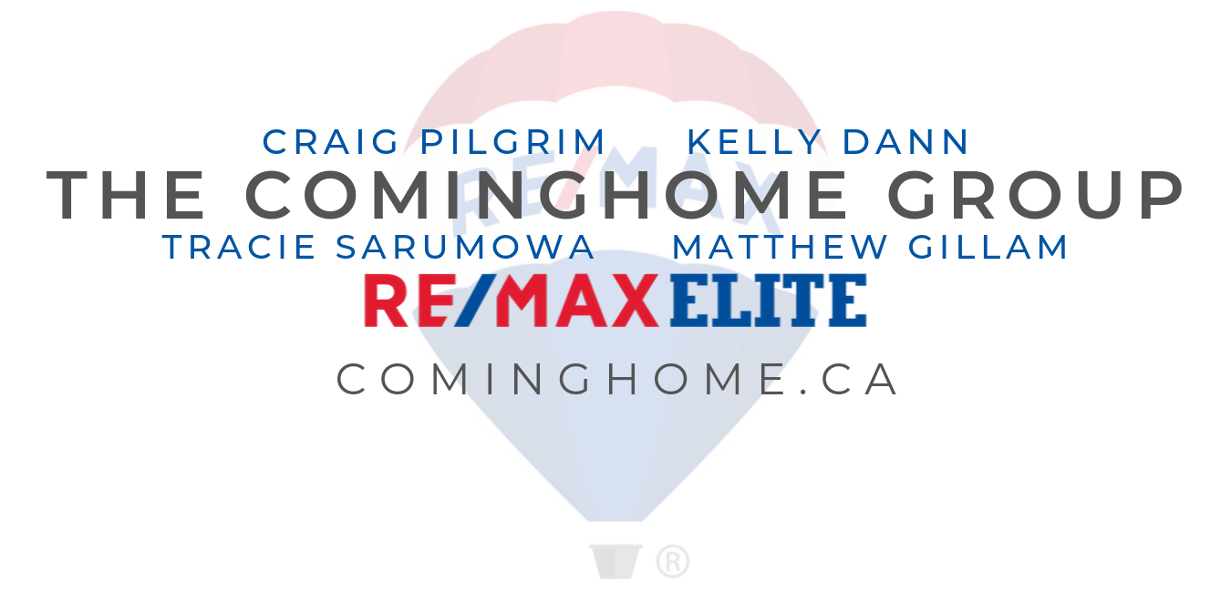 THE COMINGHOME GROUP - RE/MAX Elite CRAIG PILGRIM KELLY DANN TRACIE SARUMOWA MATTHEW GILLAM