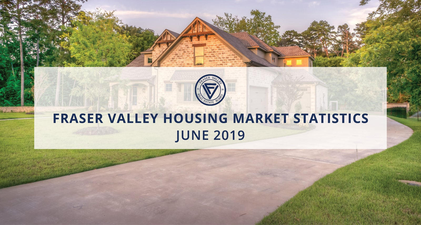 Fraser Valley Housing Statistics for June 2019